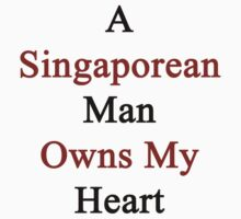 A Singaporean Man Owns My Heart  by supernova23