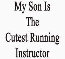 My Son Is The Cutest Running Instructor  by supernova23
