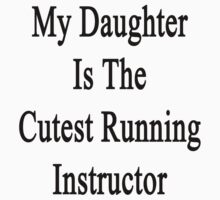 My Daughter Is The Cutest Running Instructor  by supernova23