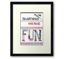 Business has to be fun Framed Print