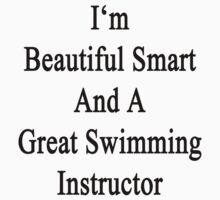 I'm Beautiful Smart And A Great Swimming Instructor  by supernova23