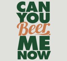 Can You Beer Me Now? by Look Human