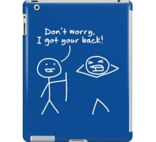 Don't worry, I got your back. iPad Case/Skin