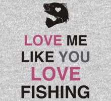 Love Me Like You Love Fishing!  by Look Human