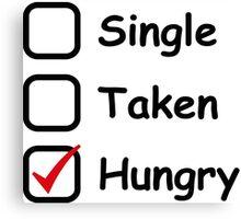 Single, Taken, Hungry... Canvas Print
