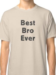 Best Bro Ever Classic T-Shirt