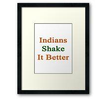 Indians Shake It Better  Framed Print
