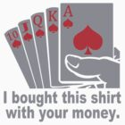 I Bought This With Your Money Poker Vegas Casino Gamble Cool Geek by jekonu