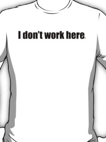 I DONT WORK HERE funny nerd geek linux T-Shirt