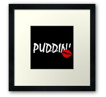 PUDDIN'! Framed Print