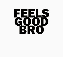 Feels Good Bro 2 Unisex T-Shirt