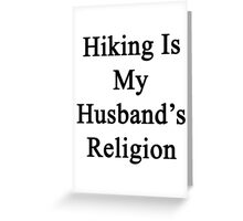 Hiking Is My Husband's Religion  Greeting Card