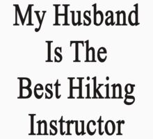 My Husband Is The Best Hiking Instructor  by supernova23