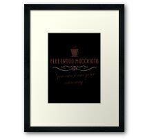 Fleetwood Macchiato  Framed Print