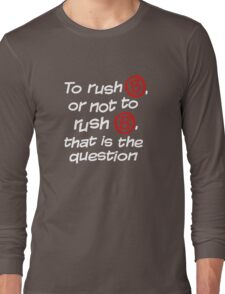 To Rush B or not to Rush B Long Sleeve T-Shirt