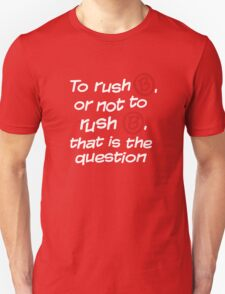 To Rush B or not to Rush B Unisex T-Shirt
