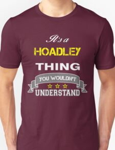 HOADLEY It's thing you wouldn't understand !! - T Shirt, Hoodie, Hoodies, Year, Birthday T-Shirt
