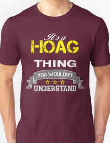 HOAG It's thing you wouldn't understand !! - T Shirt, Hoodie, Hoodies, Year, Birthday T-Shirt