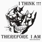 I Think - Therefore I am T-Shirts & Hoodies by seazerka