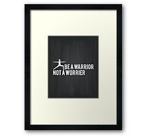 Be A Warrior Not A Worrier Framed Print
