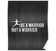 Be A Warrior Not A Worrier Poster