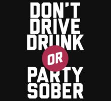 Don't Drive Drunk, Or Party Sober by Look Human