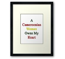 A Cameroonian Woman Owns My Heart  Framed Print