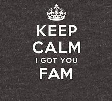 Keep calm i got you fam Unisex T-Shirt
