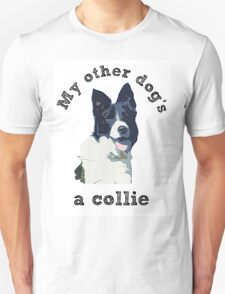 My other dog is a collie T-Shirt