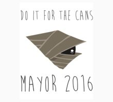 Do it for the Cans - Mayor 2016 by NotReally