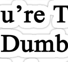 It's Not My Fault You're Too Dumb To Understand Physics  Sticker