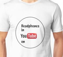 Headphones in youtube on  Unisex T-Shirt