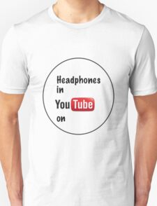 Headphones in youtube on  T-Shirt