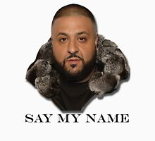 Another One Of Dj Khaled Quote: Say My Name Unisex T-Shirt