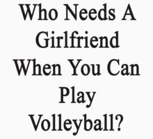Who Needs A Girlfriend When You Can Play Volleyball?  by supernova23