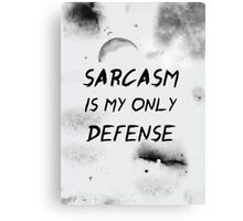 Sarcasm Is My Only Defense Canvas Print