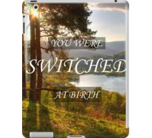 You Were Switched at Birth iPad Case/Skin