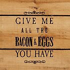 Give Me All The Bacon & Eggs by Yuckapoo