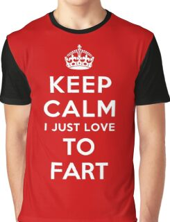 Keep calm i just love to fart Graphic T-Shirt