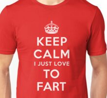 Keep calm i just love to fart Unisex T-Shirt