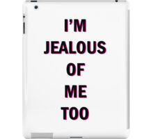 I'm Jealous Of Me Too iPad Case/Skin