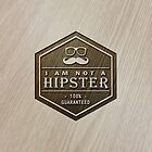 Wood Engraved - I am not a Hipster 100% Guaranteed by scottorz