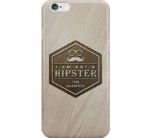 Wood Engraved - I am not a Hipster 100% Guaranteed iPhone Case/Skin