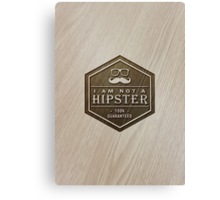 Wood Engraved - I am not a Hipster 100% Guaranteed Canvas Print
