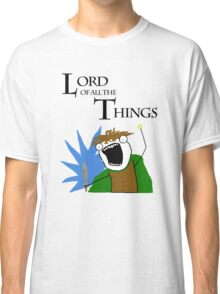 Lord of All The Things! Classic T-Shirt