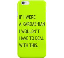 If I were a Kardashian I wouldn't have to deal with this funny nerd geek geeky iPhone Case/Skin