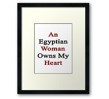 An Egyptian Woman Owns My Heart  Framed Print
