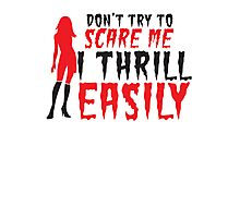 Halloween funny sexy lady Don't try to SCARE me! I THRILL EASILY! Photographic Print