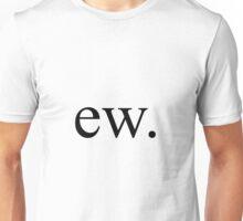 ew. Unisex T-Shirt