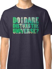 Do I dare disturb the universe? Classic T-Shirt